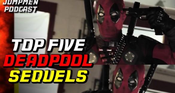 Jumpmen Episode 249: Top Five Deadpool Sequels