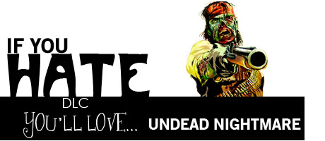 If you hate DLC, you'll love UNDEAD NIGHTMARE